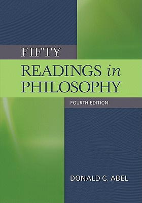 Fifty Readings in Philosophy By Abel, Donald C.