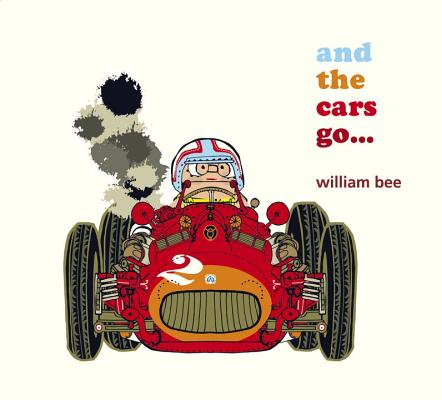 And the Cars Go... By Bee, William/ Bee, William (ILT)